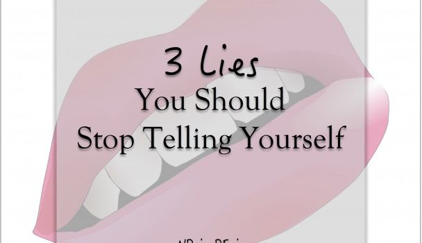 3 Lies You Should Stop Telling Yourself