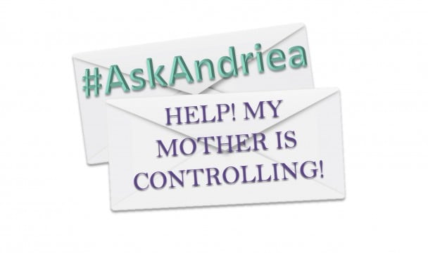 #AskAndriea Help! My Mother Is Controlling!