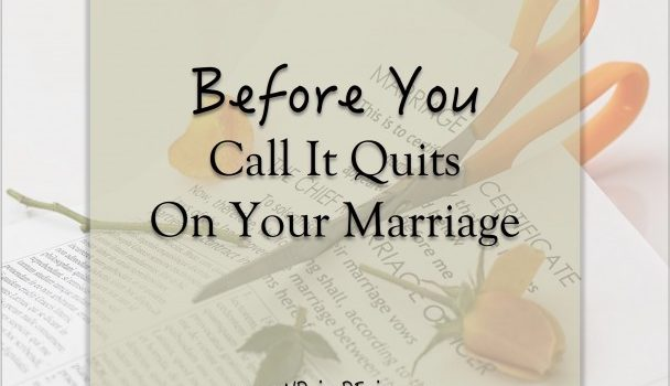 Before You Call It Quits On Your Marriage