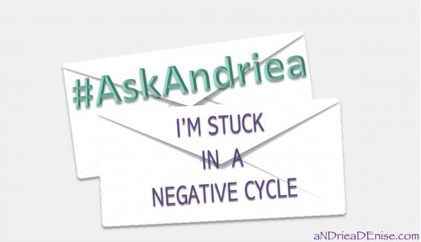 #AskAndriea: I'm Stuck In A Negative Cycle!