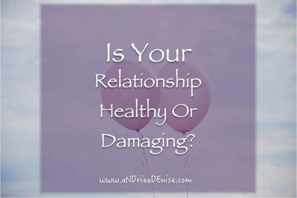 Is Your Relationship Healthy or Damaging?