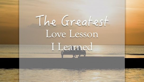 The Greatest Love Lesson I Learned + Freebie