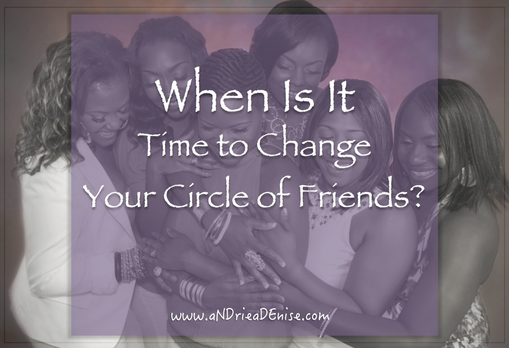 When Is It Time To Change Your Circle Of Friends