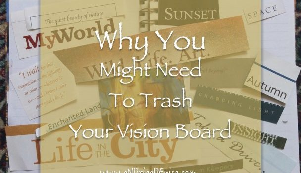 Why You Might Need To Trash Your Vision Board