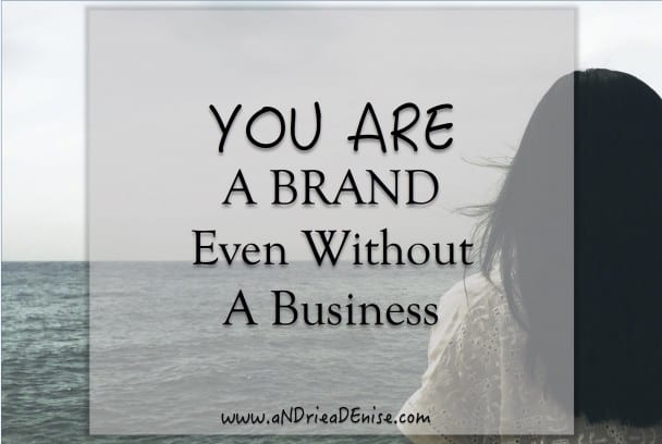 You Are A Brand Even Without A Business