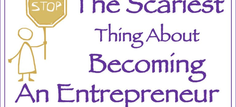 The Scariest Thing About Becoming An Entrepreneur