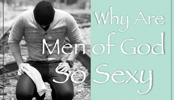Why Are Men Of God So Sexy