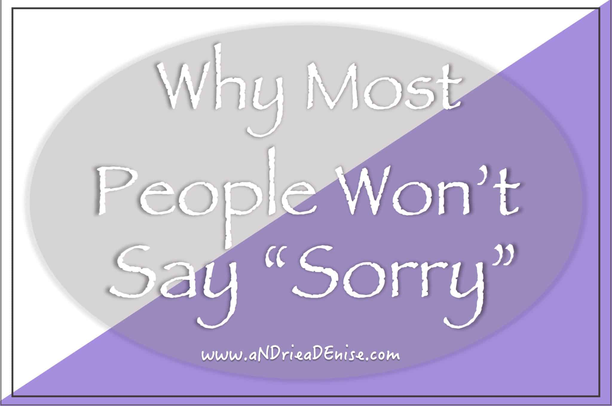 Well, It Is Because Those People Perceive Saying Sorry As Losing How Do I  Know This? Because I Was One Of Those People Over Time I Changed,