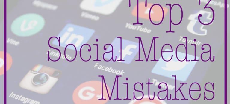 Top 3 Social Media Mistakes