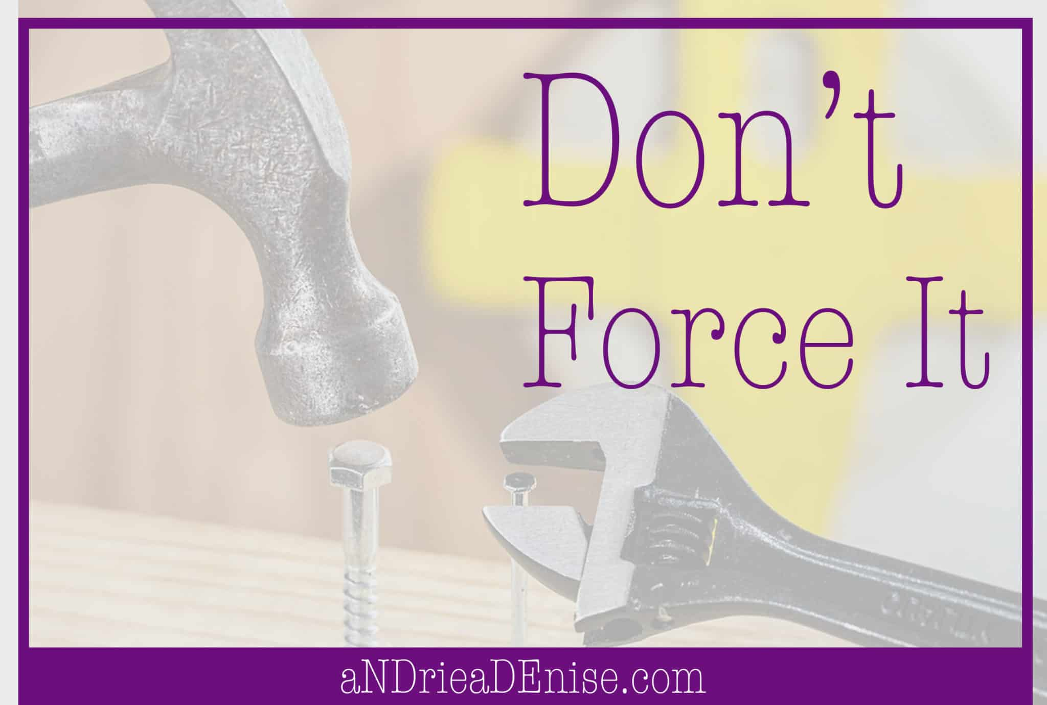 Don't force your business