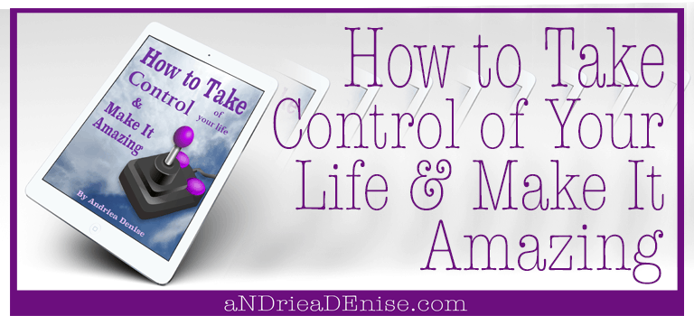 How to Take Control Of Your Life & Make It Amazing