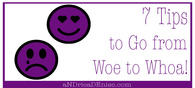 7 Tips to Go from Woe to Whoa!