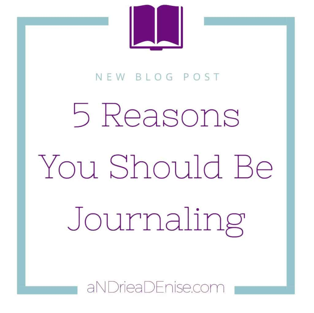 5 Reasons You Should Be Journaling