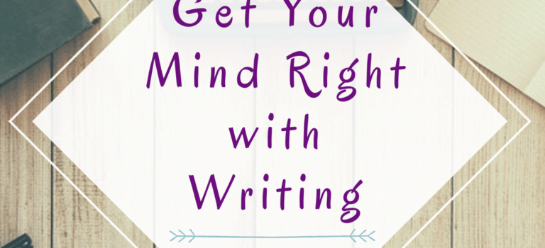 Get Your Mind Right with Writing