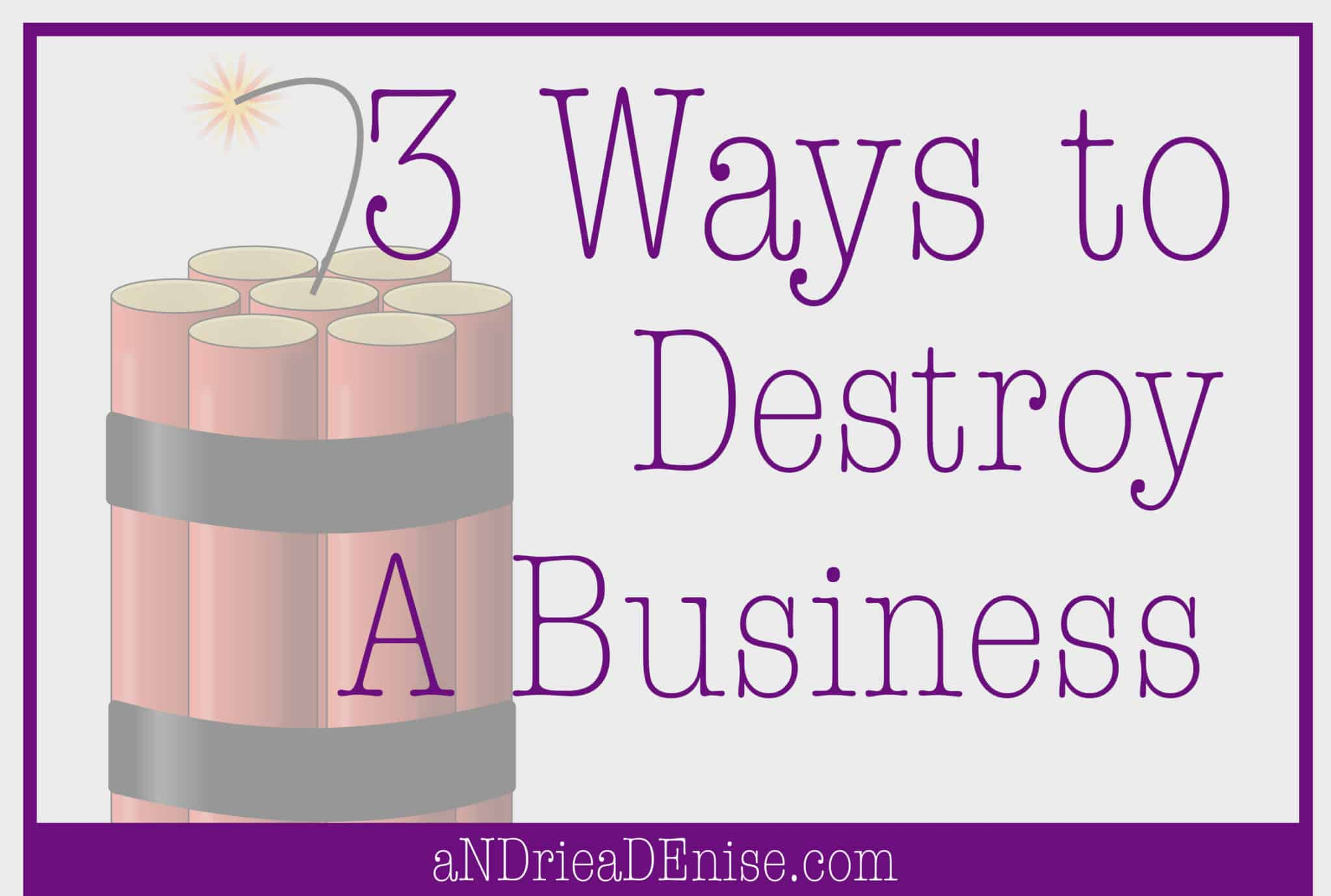 Destroy a Business in 3 Steps
