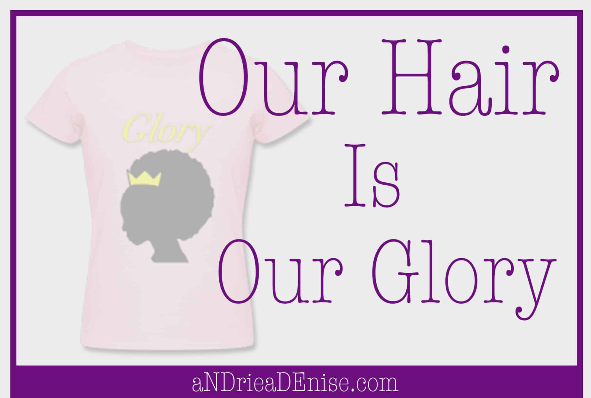 It's more than hair. It's our glory!